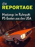 Die Reportage: Mustangs im Ruhrpott - PS-Exoten aus den USA