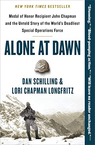 Alone at Dawn: Medal of Honor Recipient John Chapman and the Untold Story of the...