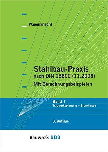 Stahlbau-Praxis nach DIN 18800 (11.2008): Band 1: Tragwerksplanung - Grundlagen Mit Berechnungsbeispielen Bauwerk-Basis-Bibliothek