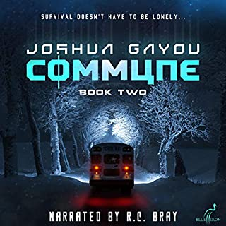 Commune: Book Two     Commune Series 2              Written by:                                                                                                                                 Joshua Gayou                               Narrated by:                                                                                                                                 R.C. Bray                      Length: 15 hrs and 2 mins     46 ratings     Overall 4.6