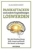 Panikattacken und andere Angststörungen loswerden: Wie die Hirnforschung hilft, Angst und Panik...