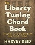 The Liberty Tuning Chord Book: Exploring An Extraordinary New Guitar Tuning