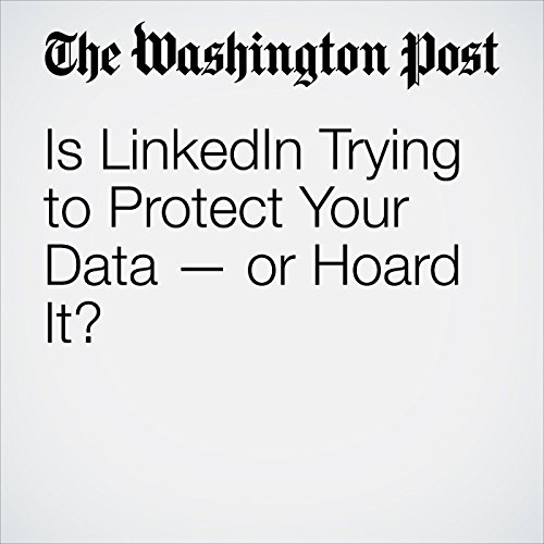 Is LinkedIn Trying to Protect Your Data — or Hoard It? audiobook cover art