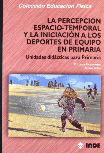 La percepción espacio-temporal y la iniciación a los deportes de equipo en Primaria: Unidades didácticas para Primaria: 163 (Educación Física... y su enseñanza en Educación Infantil y Primaria)