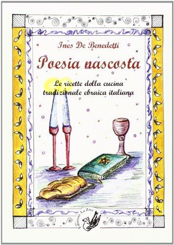 Poesia nascosta. Le ricette della cucina tradizionale ebraica italiana