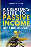 One Dollar System:: A Creator's Guide To Passive Income on $100 Budget. Free Your Time and Live a Life of Purpose!