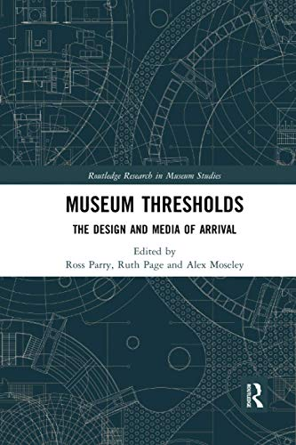 Compare Textbook Prices for Museum Thresholds: The Design and Media of Arrival Routledge Research in Museum Studies 1 Edition ISBN 9780367498986 by Parry, Ross,Page, Ruth,Moseley, Alex