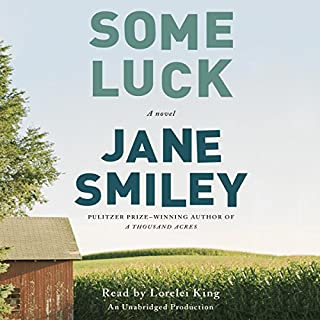 Some Luck     A Novel              By:                                                                                                                                 Jane Smiley                               Narrated by:                                                                                                                                 Lorelei King                      Length: 14 hrs and 48 mins     457 ratings     Overall 3.5