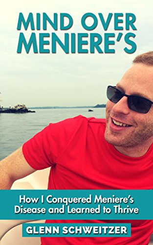 Mind Over Meniere's: How I Conquered Meniere's Disease and Learned to Thrive (English Edition) PDF Books