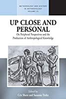 Up Close and Personal: On Peripheral Perspectives and the Production of Anthropological Knowledge (Methodology & History in Anthropology, 25)