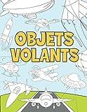 Objets Volants: Livre de Coloriage Pour Enfant 3-9 Ans | Avions, Drones, Fusées, Soucoupes Volantes, Montgolfières et Autres