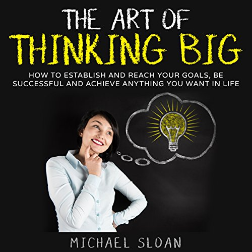 The Art of Thinking Big Audiobook By Michael Sloan cover art