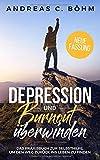 Depression und Burnout überwinden: Das Praxisbuch zur Selbsthilfe um den Weg...