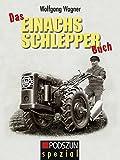 Das Einachsschlepper Buch: Prospekte, Bilder, Grafiken 1930-1970