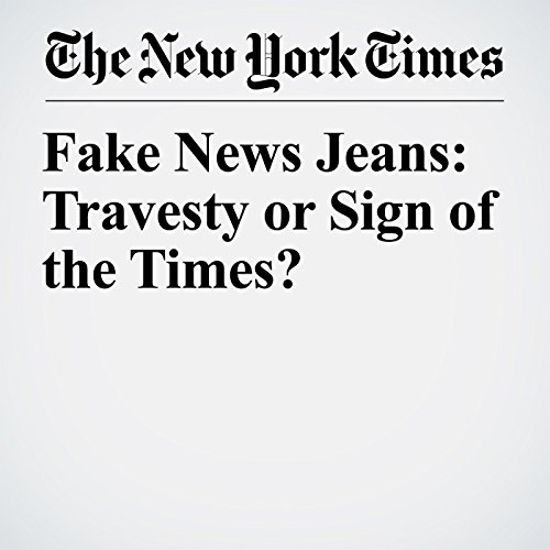 Fake News Jeans: Travesty or Sign of the Times? copertina