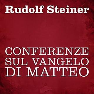 Conferenze sul Vangelo di Matteo                   Di:                                                                                                                                 Rudolf Steiner                               Letto da:                                                                                                                                 Silvia Cecchini                      Durata:  9 ore e 12 min     3 recensioni     Totali 4,7