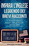 Impara l'Inglese Leggendo dei Brevi Racconti: 10 Storie in Inglese e Italiano, con gli Elenchi dei Vocaboli (Italy)