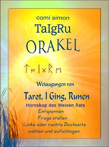 TaIgRu Orakel: Weissagungen von Tarot, I Ging, Runen - Horoskop des Weisen Rats
