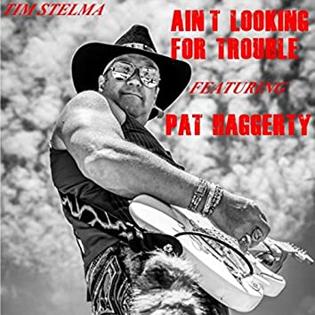 Ain't Looking for Trouble (feat. Pat Haggerty)