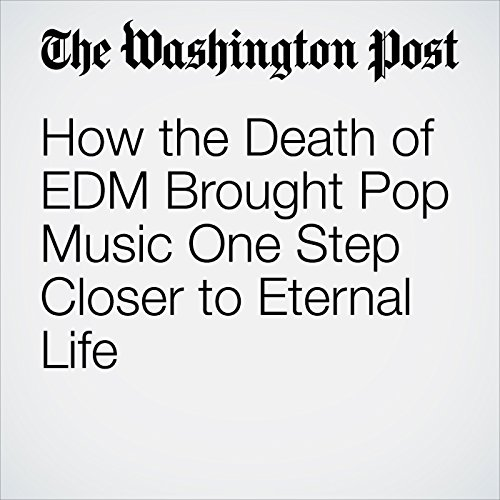 How the Death of EDM Brought Pop Music One Step Closer to Eternal Life copertina