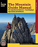 The Mountain Guide Manual: The Comprehensive Reference--From Belaying to Rope Systems and Self-Rescue (Falcon Guide)