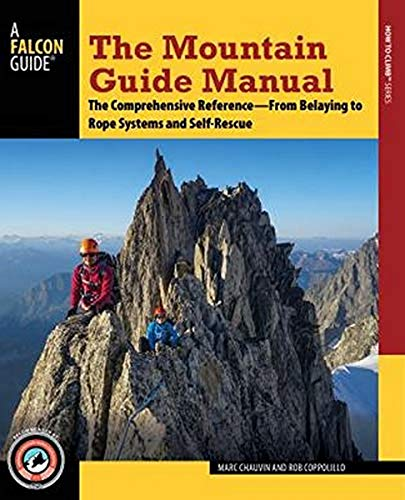 Compare Textbook Prices for The Mountain Guide Manual: The Comprehensive Reference--From Belaying to Rope Systems and Self-Rescue Illustrated Edition ISBN 9781493025145 by Chauvin, Marc,Coppolillo, Rob