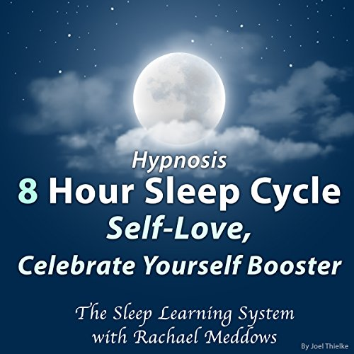 Hypnosis: 8 Hour Sleep Cycle: Self-Love, Celebrate Yourself Booster audiobook cover art