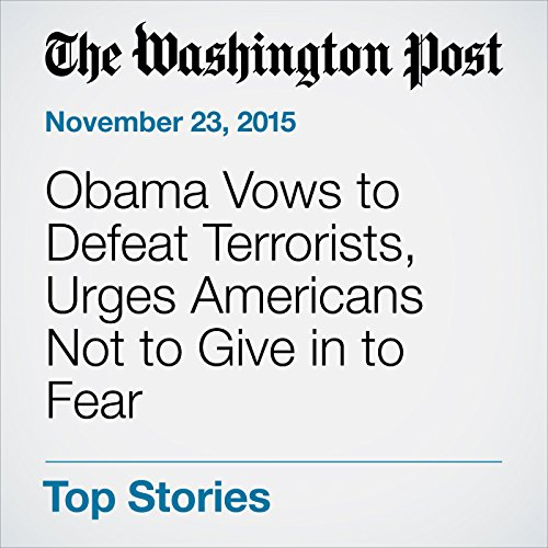 Obama Vows to Defeat Terrorists, Urges Americans Not to Give in to Fear audiobook cover art