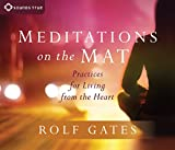 Meditations on the Mat: Practices for Living from the Heart