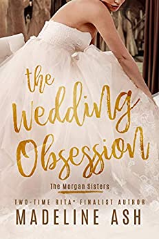 The Wedding Obsession (The Morgan Sisters Book 1) by [Madeline Ash]
