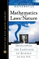 Mathematics and the Laws of Nature: Developing the Language of Science (History of Mathematics)