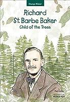 Richard St. Barbe Baker: Child of the Trees (Change Maker)