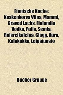 Finnische Kuche: Koskenkorva Viina, Mammi, Graved Lachs, Finlandia Vodka, Pulla, Semla, Ruisreikaleipa, Glogg, Aura, Kalakukko, Leipaju