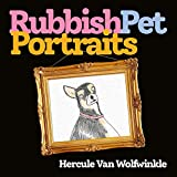 Rubbish Pet Portraits: THE SUNDAY TIMES BESTSELLER
