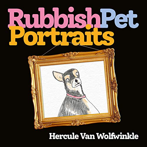 Compare Textbook Prices for Rubbish Pet Portraits  ISBN 9780008468163 by Van Wolfwinkle, Hercule