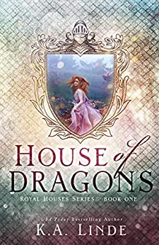 House of Dragons (Royal Houses Book 1) by [K.A. Linde]