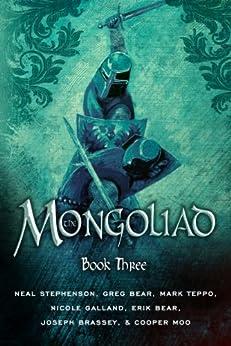 The Mongoliad (The Mongoliad Cycle Book 3) by [Neal Stephenson, Erik Bear, Greg Bear, Joseph Brassey, Nicole Galland, Cooper Moo, Mark Teppo, Mike Grell]