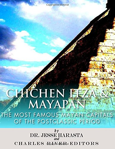 Chichen Itza & Mayapan: The Most Famous Mayan Capitals of the Postclassic Period