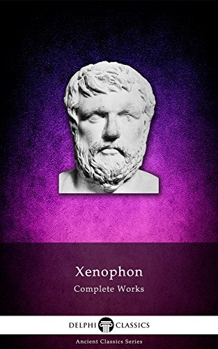 Delphi Complete Works of Xenophon (Illustrated) (Delphi Ancient Classics Book 21) (English Edition)