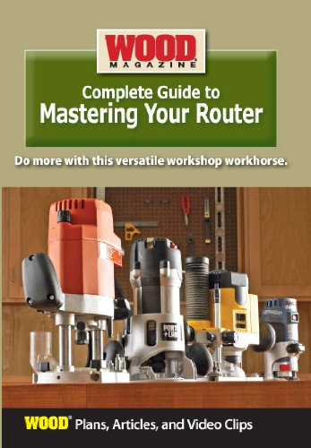 Wood Magazine Complete Guide to Mastering Your Router