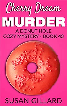 Cherry Dream Murder: A Donut Hole Cozy - Book 43 (Donut Hole Cozy Mystery) by [Susan Gillard]