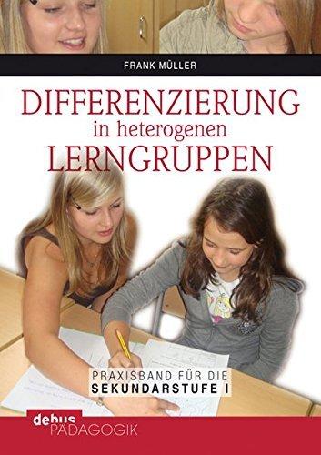 Differenzierung in heterogenen Lerngruppen: Praxisbuch für die Sekundarstufe I by Frank Müller (2012-02-22)