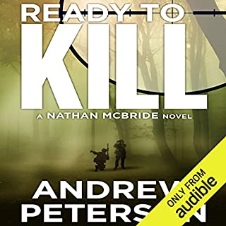 Ready to Kill     Nathan McBride, Book 4              By:                                                                                                                                 Andrew Peterson                               Narrated by:                                                                                                                                 Dick Hill                      Length: 12 hrs and 3 mins     2,546 ratings     Overall 4.2