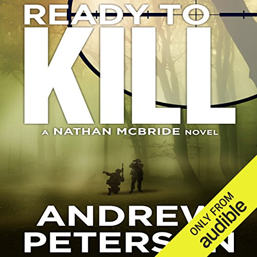 Ready to Kill     Nathan McBride, Book 4              By:                                                                                                                                 Andrew Peterson                               Narrated by:                                                                                                                                 Dick Hill                      Length: 12 hrs and 3 mins     103 ratings     Overall 4.4