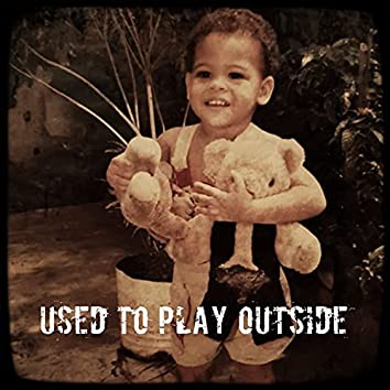 Used to Play Outside