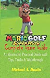 Mario Golf: Super Rush Complete Game Guide: An illustrated, Practical Guide with Tips, Tricks & Walkthrough