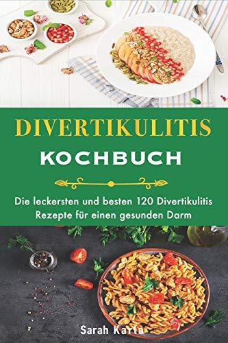 Divertikulitis Kochbuch: Die leckersten und besten 120 Divertikulitis Rezepte für einen gesunden Darm