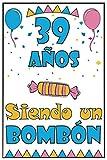 39 Años Siendo un BOMBÓN: Regalo de cumpleaños de 39 años para mujeres hombre esposa esposo mama papa, regalo de cumpleaños para niñas Chica Chico ... de cumpleaños 80 años, 15.24x22.86 cm
