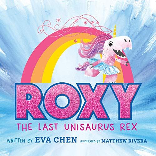 Roxy the last Unisaurus Rex written by Eva Chen ; illustrated by Matthew Rivera. cover