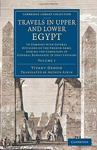 Travels in Upper and Lower Egypt: In Company with Several Divisions of the French Army, during the Campaigns of General Bonaparte in that Country (Cambridge Library Collection - Egyptology) (Volume 1) -  Denon, Vivant, Paperback